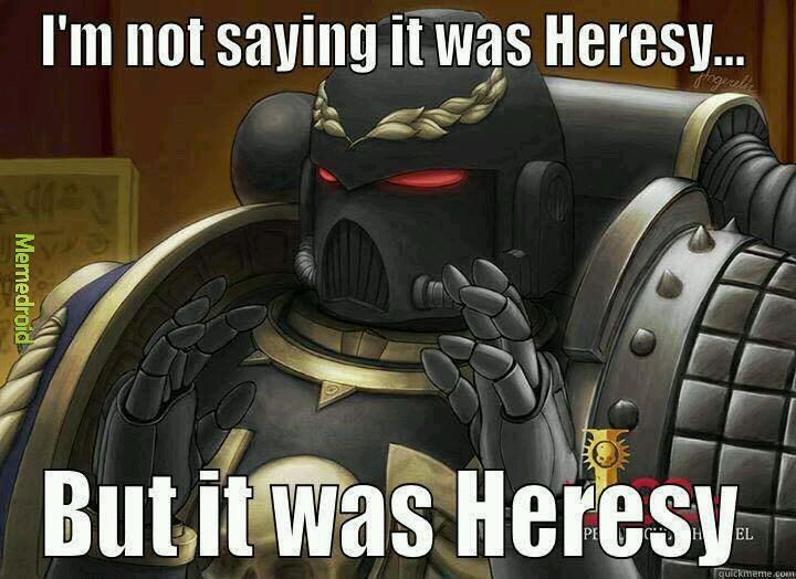Heresy Meme Subido Por Tunnag Memedroid 50 heresy memes ranked in order of popularity and relevancy. memedroid