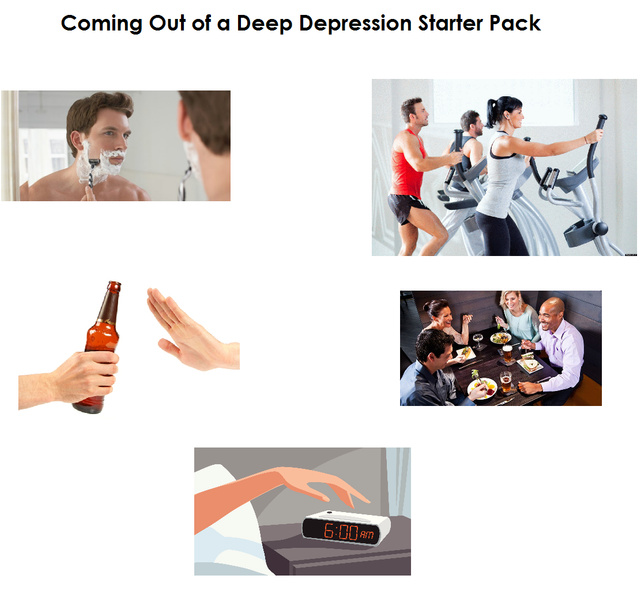 coming out of a deep depression starter pack - meme