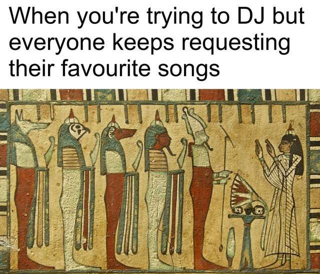 When you're trying to DJ but everyone keeps requesting their favourite songs - meme