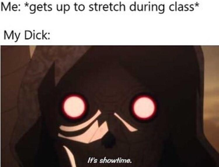 It's always showtime for mine - meme