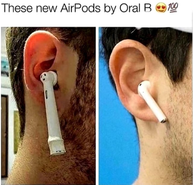 The new AirPods by Oral B - meme