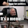 Shut Up with your political memes