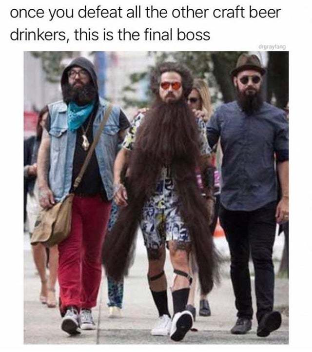 Once you defeat all the other craft beer drinkers, this is the final boss - meme