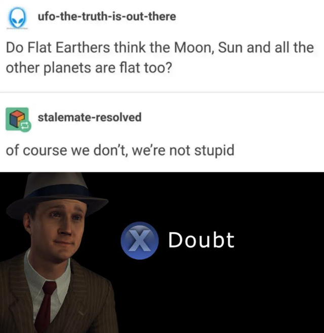Do flat earthers think the moon, sun and all the other planets are flat too? - meme