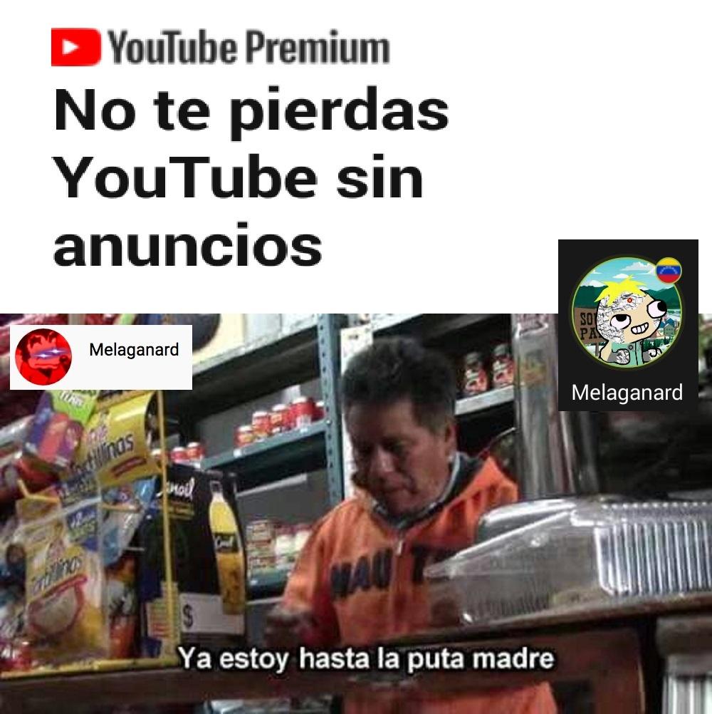 Así es, otro meme de youtube premium