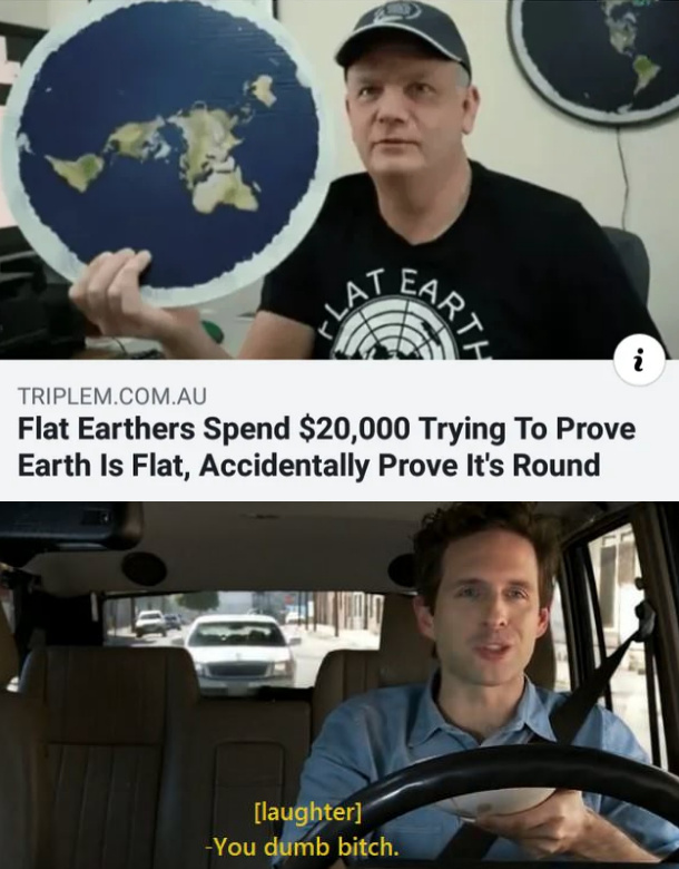 Flat earthers spend $20.000 tryint to prove earth is flat, accidentally prove it's round - meme