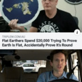 Flat earthers spend $20.000 tryint to prove earth is flat, accidentally prove it's round