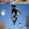 "Hehehe get it? get it? anyways it's OC and I made it for you memedroid... shoutout to HappyHurry, ily babe ;) ... why are you still reading this? is it cause you don't understand the joke? It's a statue so ""stoned"" and he's ""high"" up on a tightrope..."
