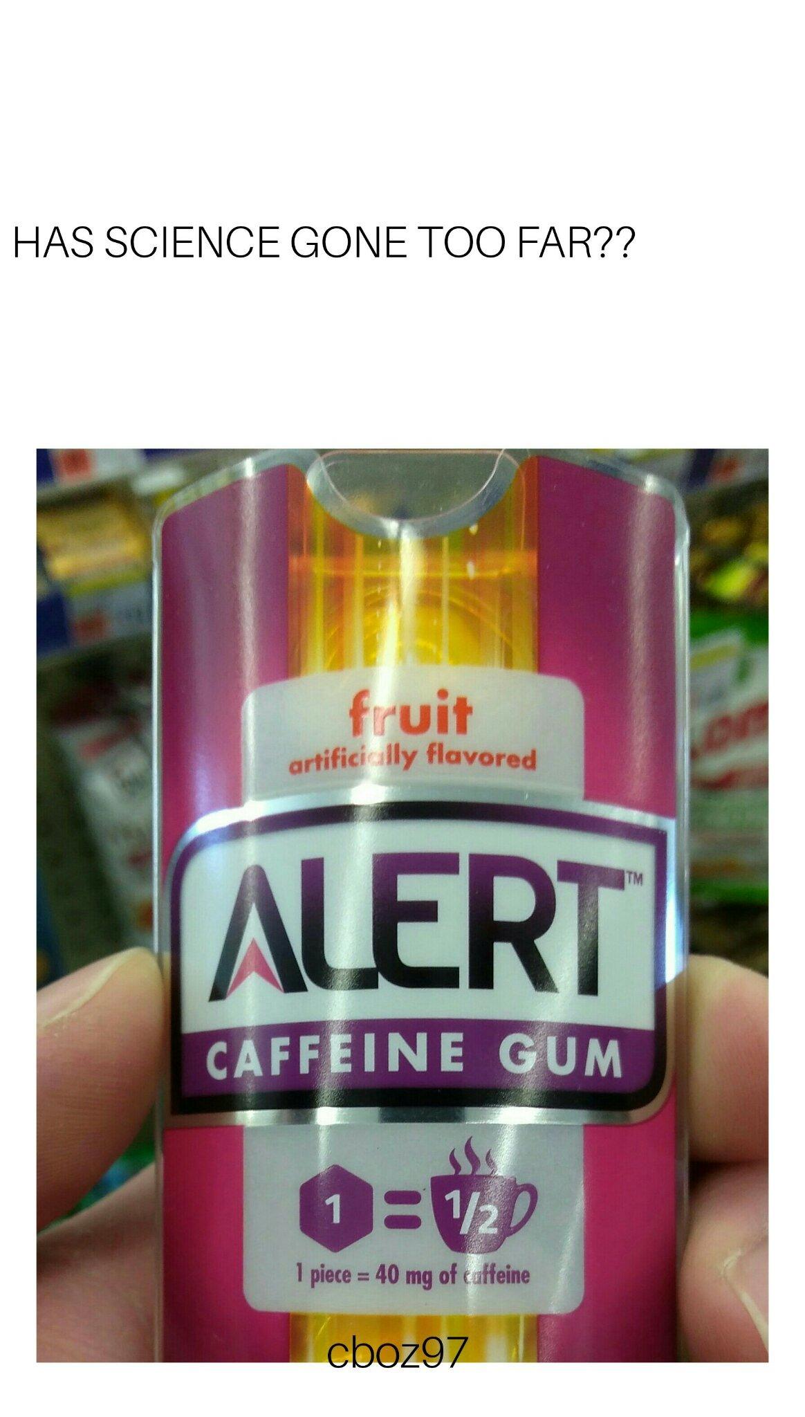Caffeinated gum...wth - meme