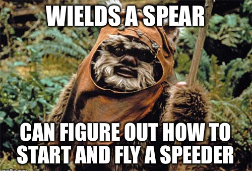 Those wacky ewoks... - meme