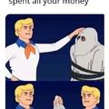 Hahaha... I'm broke AF