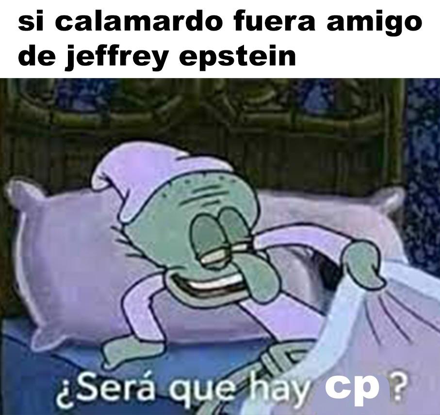 Si calamardo fuera amigo de jeffrey epstein - meme