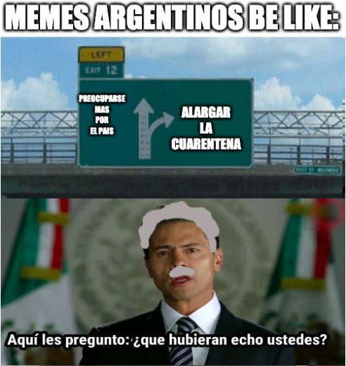 ¿no les a pasado que llega un weon y dice algo asi como: mira soy argentino, mira que bien los imito: C H E   B O L U D O? - meme