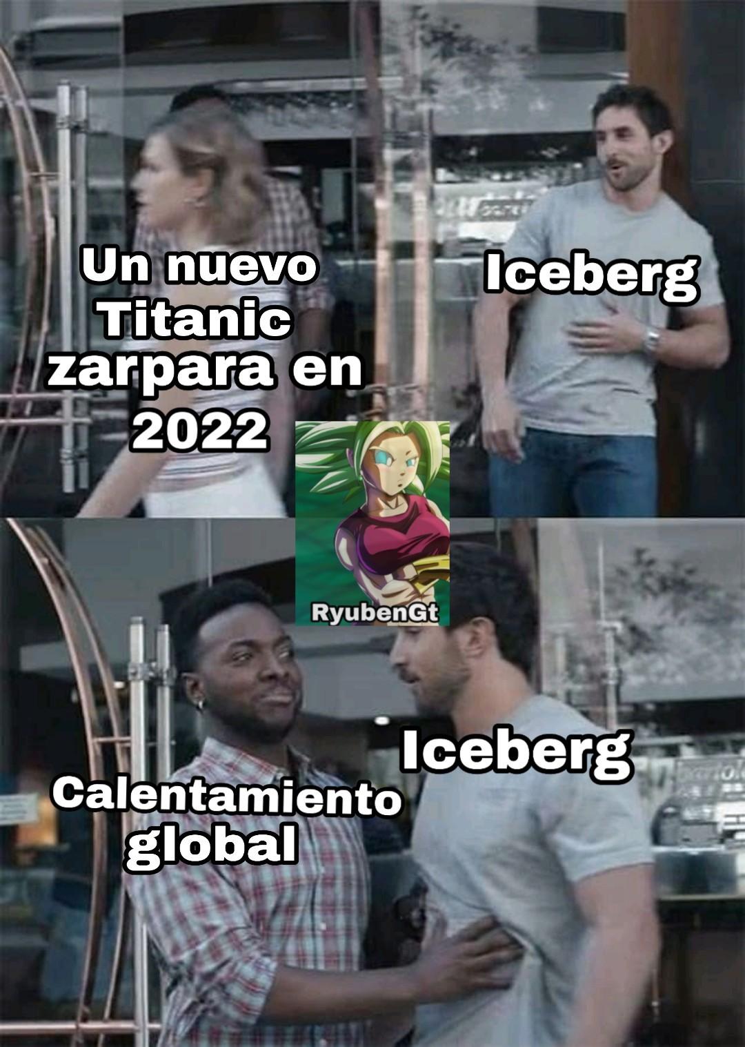 Iceberg matar Titanic calentamiento matar Iceberg - meme