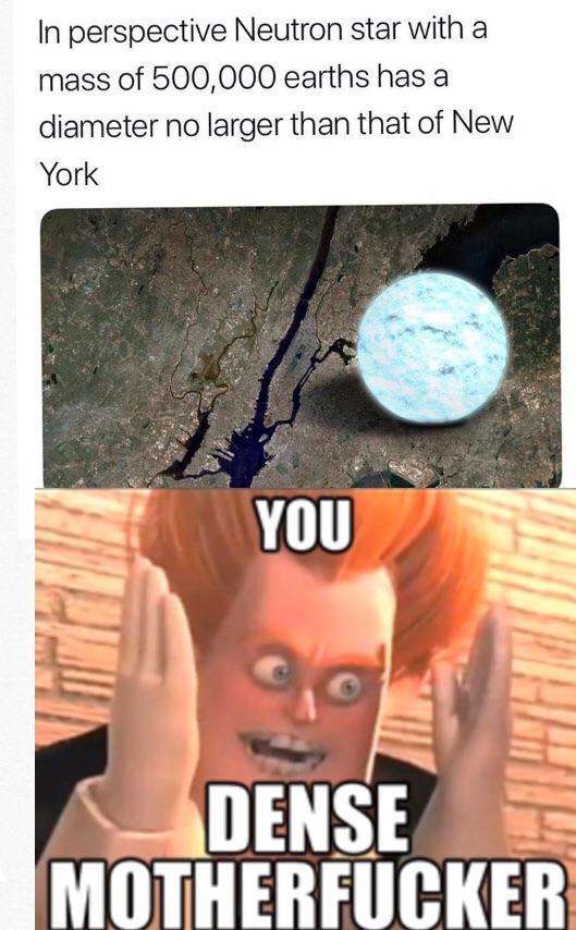 Neutron stars are fucking dense! - meme