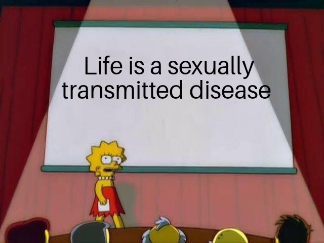 Life is a really painful disease - meme