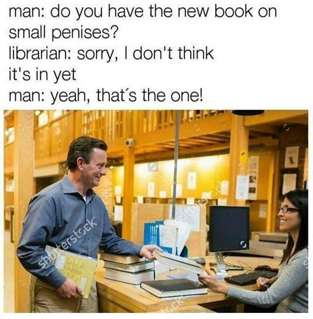 Anyone know a library with one? Asking for a friend - meme