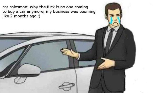 Car salesman feels alone now - meme
