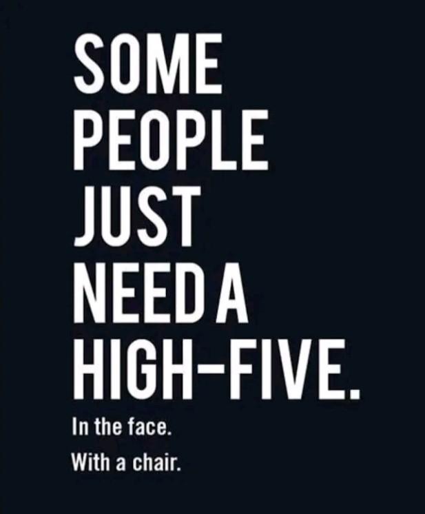 Trad : Certaines personnes ont juste besoin d'un High-Five (tapes m'en 5)... dans la figure... avec une chaise. - meme