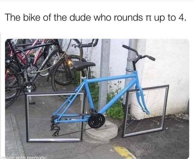 The bike of the dude who rounds pi up to 4 - meme