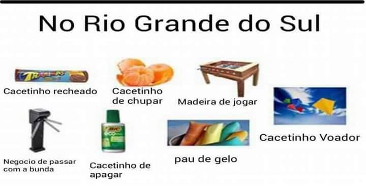 Nada contra o pessoal do Rio Grande do Sul, mas né huehueheue - meme