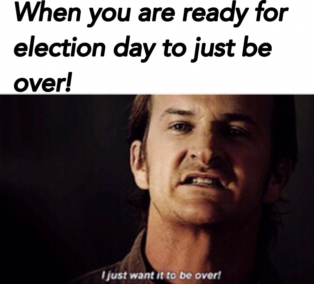 I just want it to be over! - meme