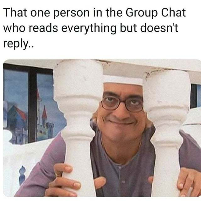 That one person in the group chat who reads everything but doesn't reply - meme