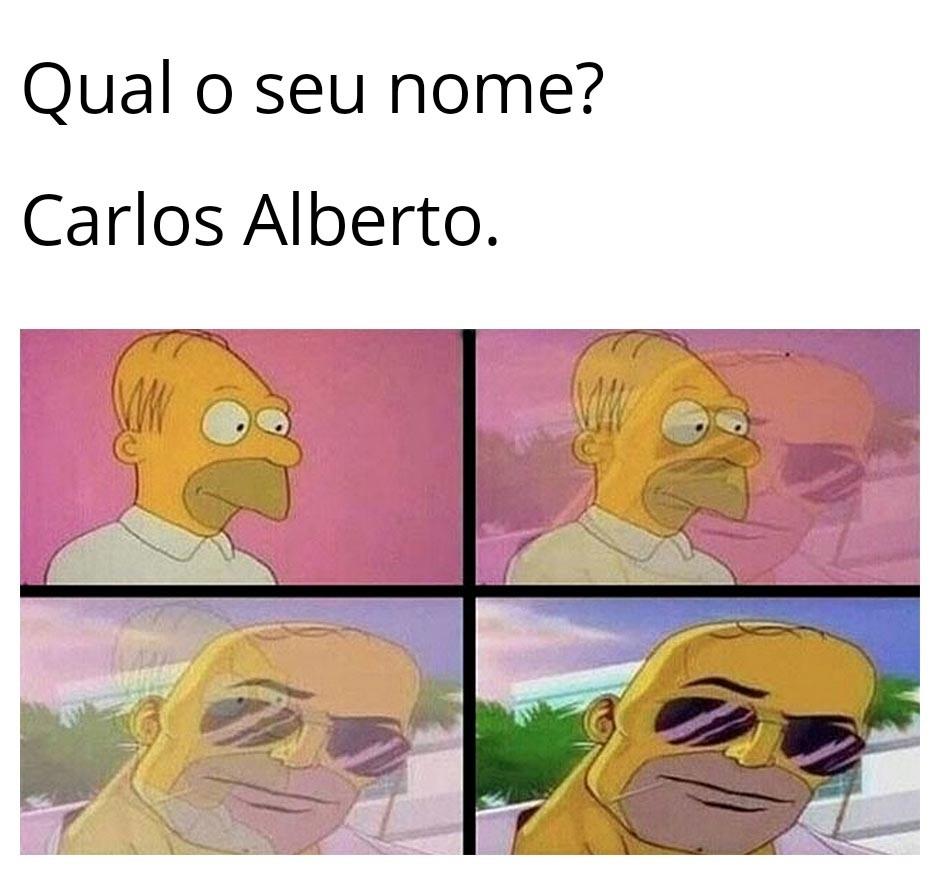 Yes, baby. My name is Carlos Alberto - meme