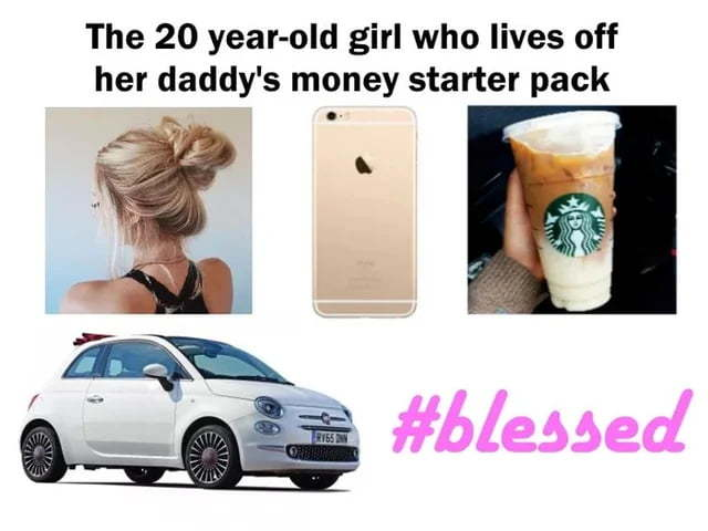 The 20 year-old girl who lives off her daddy's money starter pack - meme