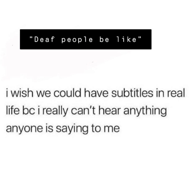 those deaf people really can't see huh - meme