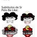 Subtitulos de Sr Pelo Be Like: