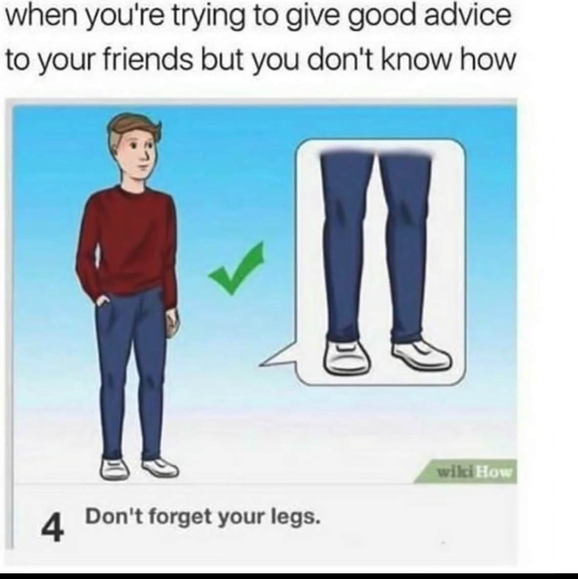 don't forget your legs remember - meme