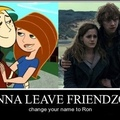Ron- One who escapes the friend zone