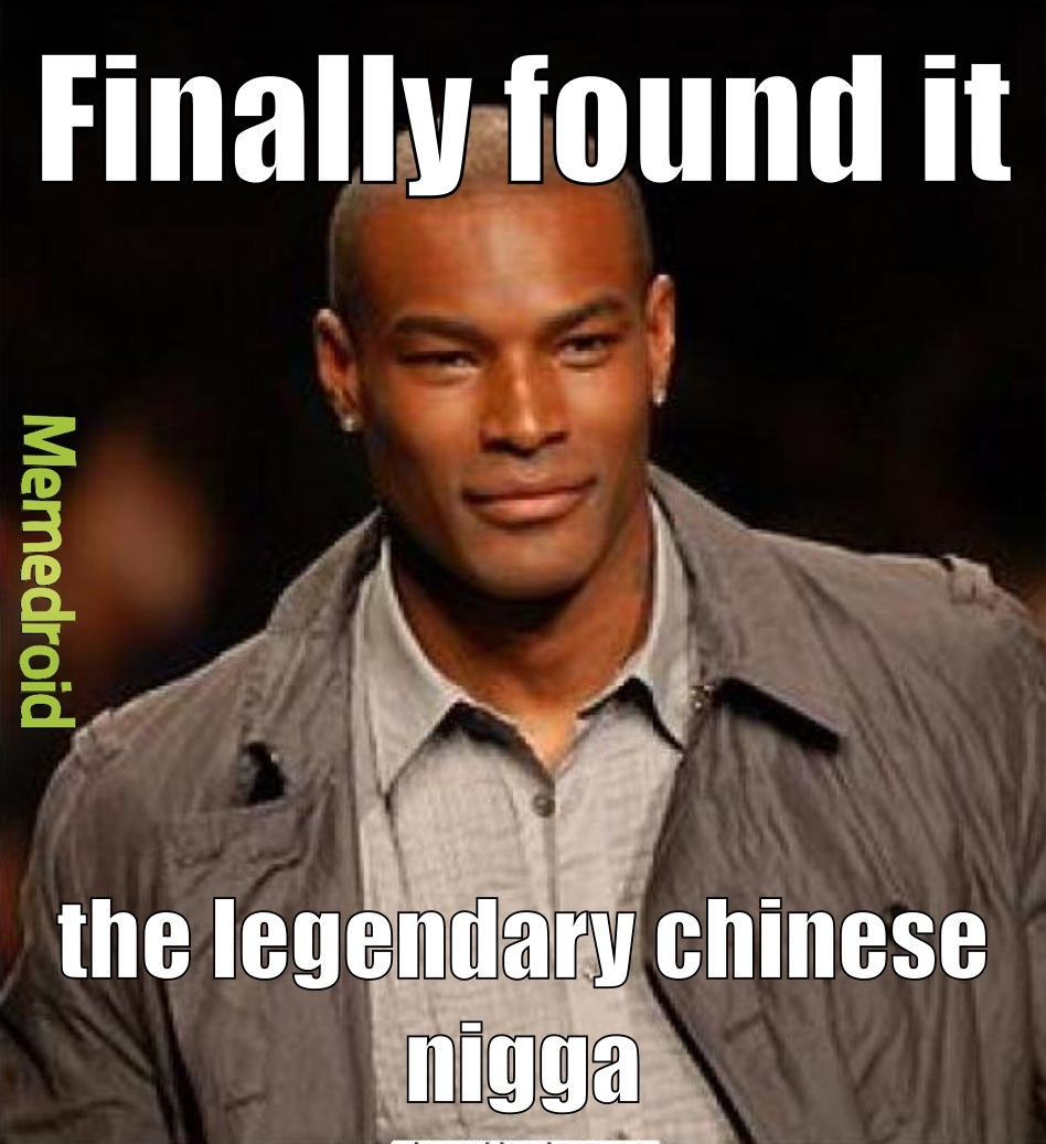 The awesome Chinese nigga - meme