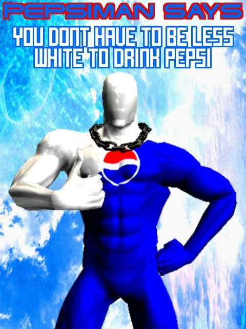 Have a pepsi or he'll turn you into pepsi. - meme
