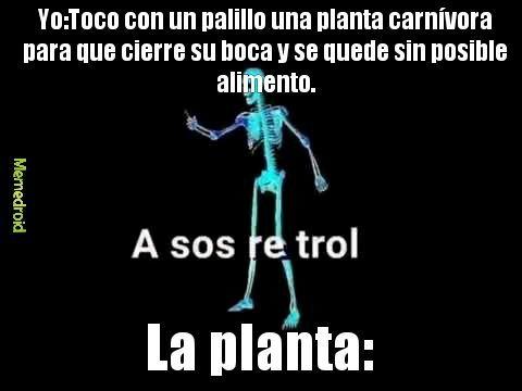 A sos re troll(se enoja en idioma de plantas) - meme