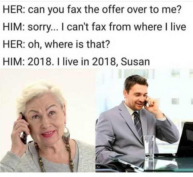Sorry, I can't fax from 2018 - meme