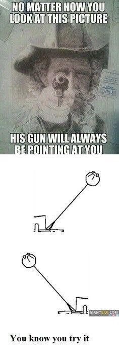 '' Peu importe d'où tu le regardes, son gun sera toujours pointé sur toi '' - meme