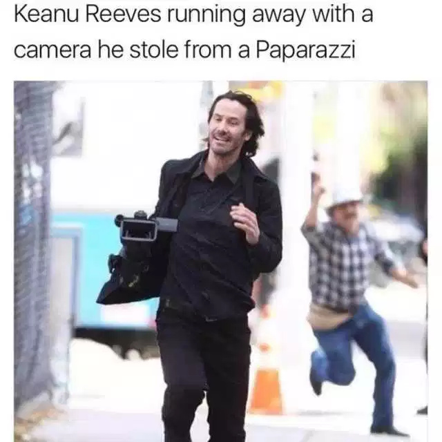 Keanu Reeves running away with a camera he stole froma Paparazzi - meme