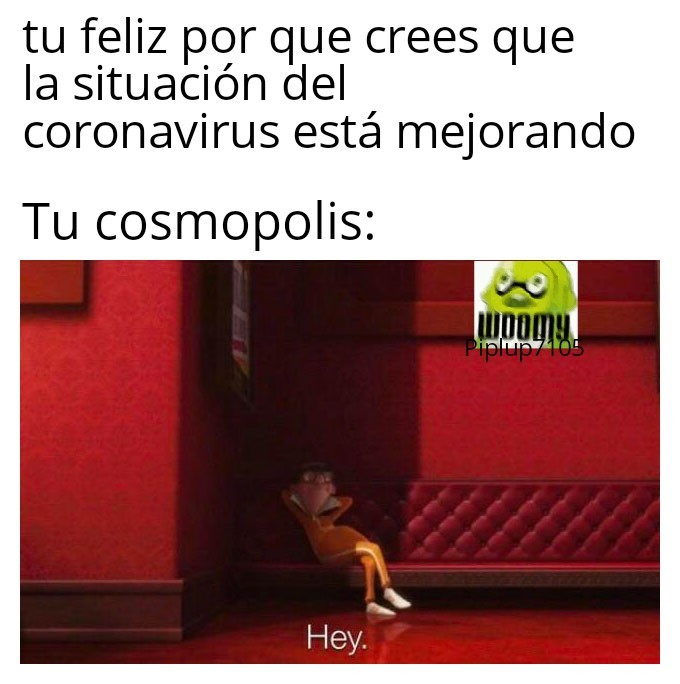 Tu cosmopolis es parte del coronavirus - meme