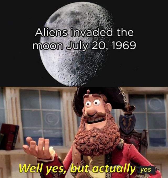 Aliens invaded the moon July 20, 1969 - meme