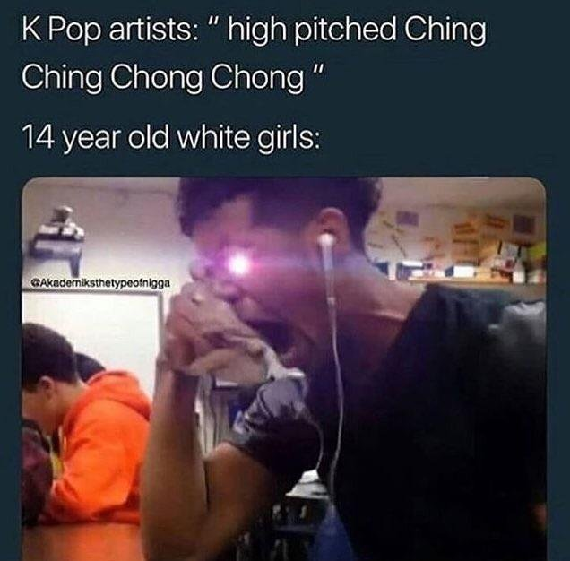 My 15 year old cousin loves k pop more like GAY POP HOHOHOHOHOHOHO - meme