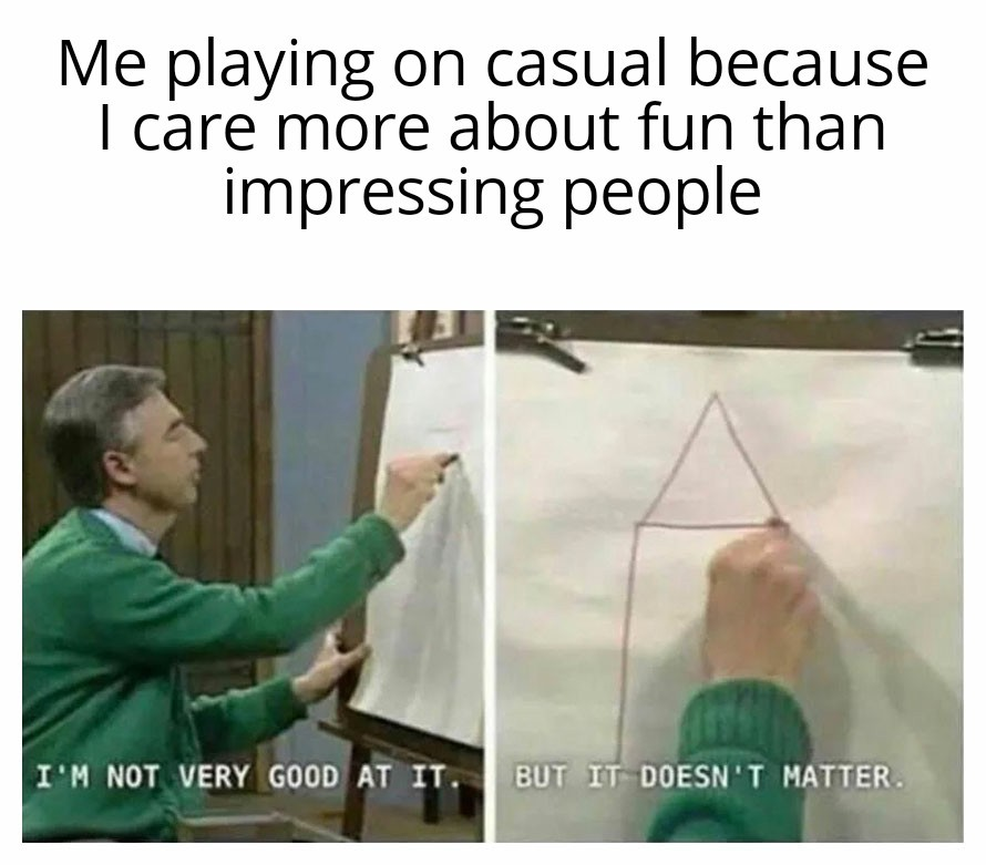 Yeah I'm a filthy casual. - meme