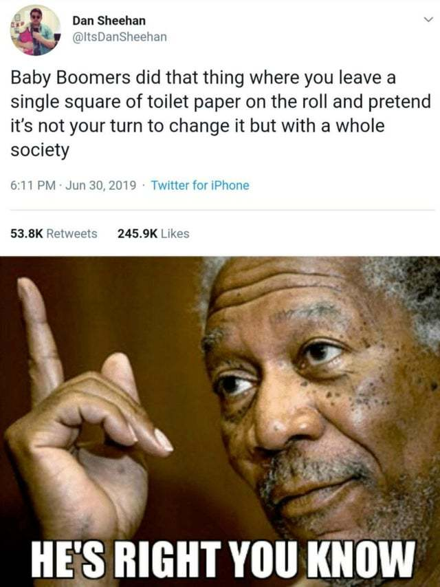 Baby Boomers did that thing where you leave a single square of toilet paper on the roll and pretend it's not your turn to change - meme