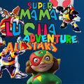 Super mama lucha adventure all stars