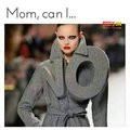 Mom, can I...