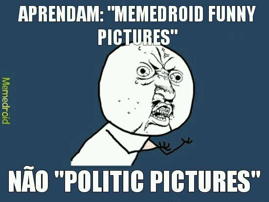 PAREM DE MANDAR FOTO DE POLITICA NA MODERACAO porra - meme