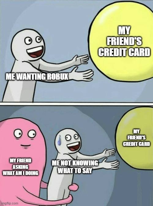 I am just stealing you're credit card - meme