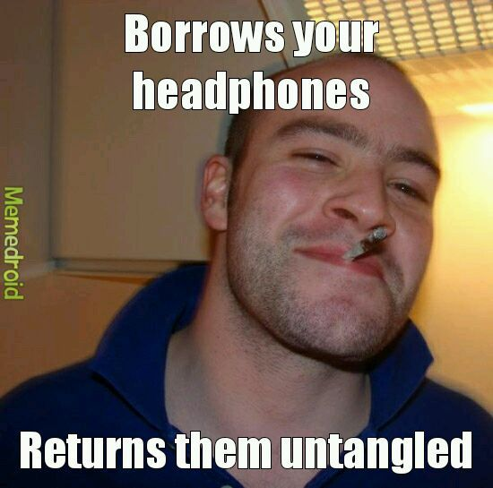 True story. Once I put my headphones in my locker and they didn't mess up........ - meme