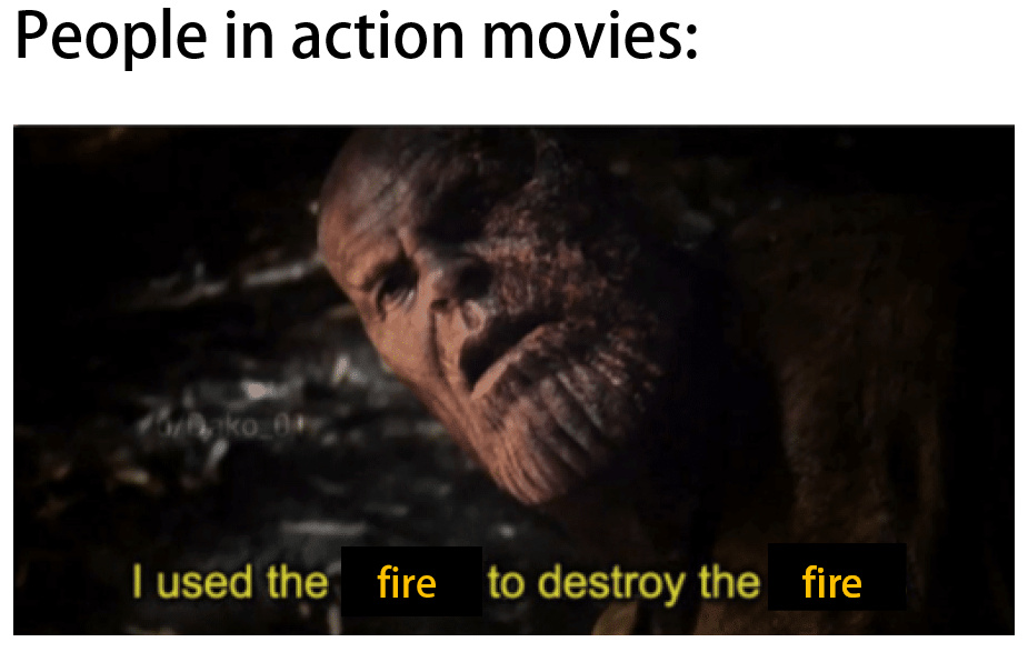 fight fire with fire - meme
